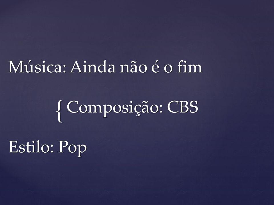Música: Ainda não é o fim Composição: CBS Estilo: Pop