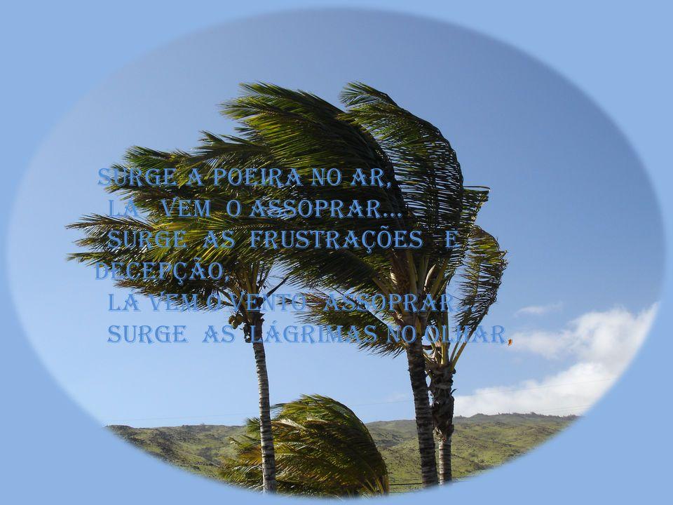 Surge as frustrações e decepção, Lá vem o vento assoprar...