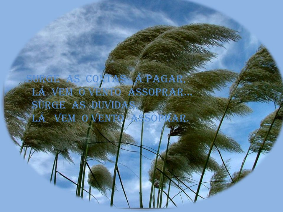 Surge as contas á pagar, Lá vem o vento assoprar...