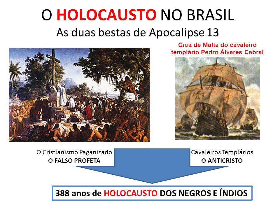 O HOLOCAUSTO NO BRASIL As duas bestas de Apocalipse 13