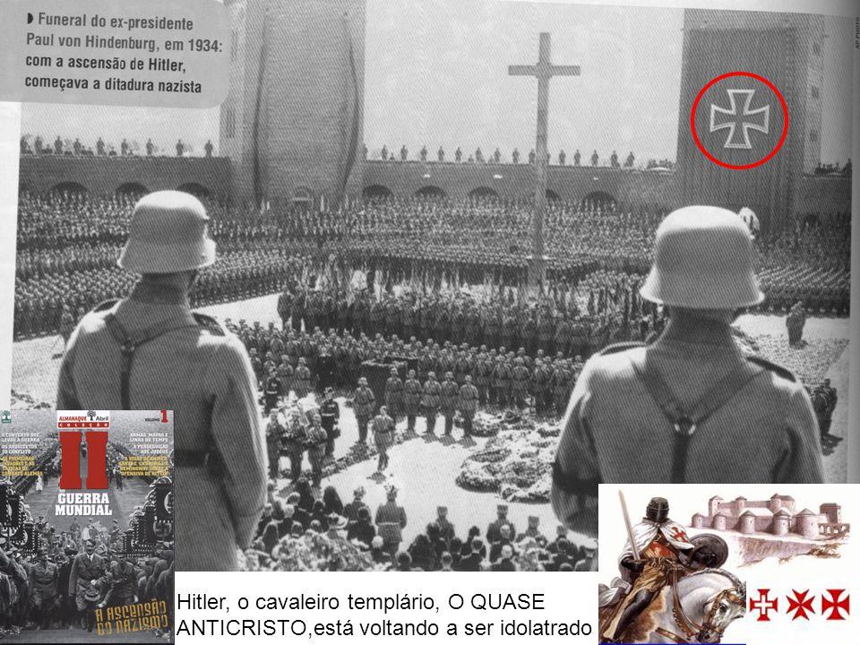 Hitler, o cavaleiro templário, O QUASE ANTICRISTO,está voltando a ser idolatrado