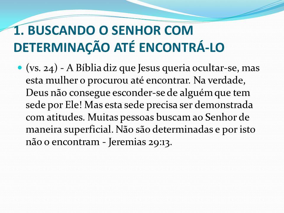 1. BUSCANDO O SENHOR COM DETERMINAÇÃO ATÉ ENCONTRÁ-LO