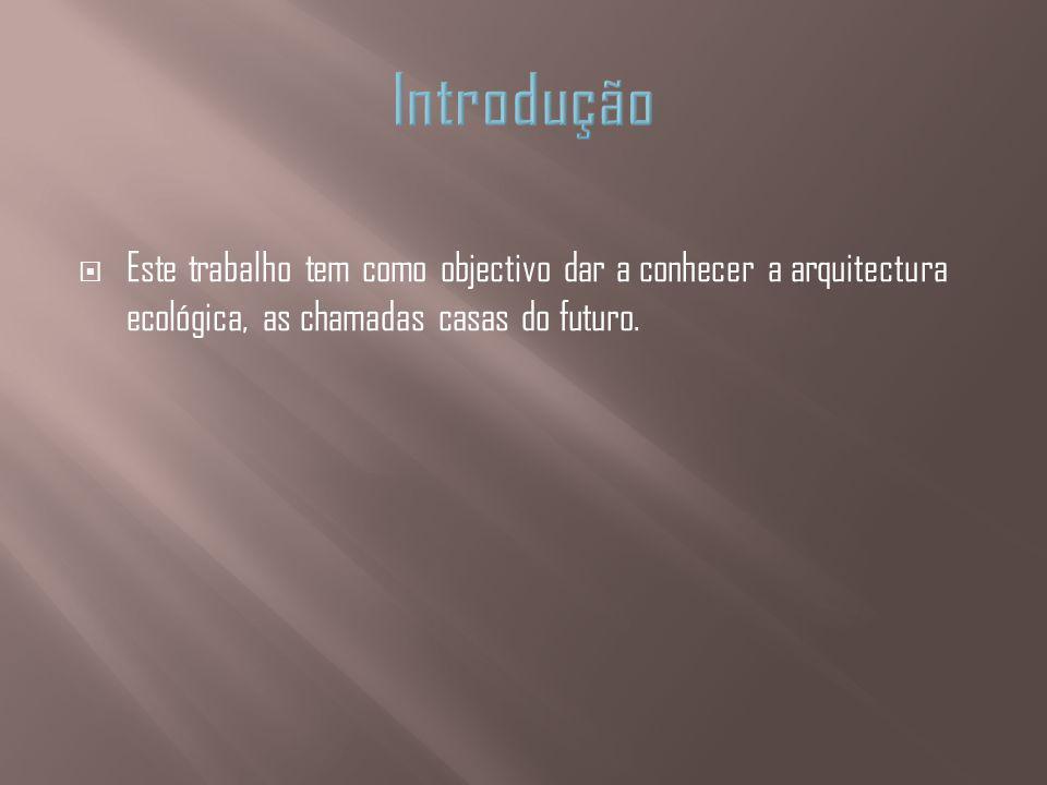 Introdução Este trabalho tem como objectivo dar a conhecer a arquitectura ecológica, as chamadas casas do futuro.