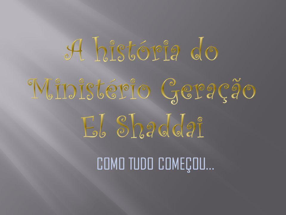 A história do Ministério Geração El Shaddai