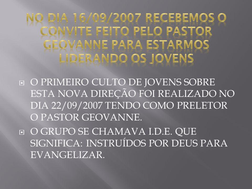 NO DIA 16/09/2007 RECEBEMOS O CONVITE FEITO PELO PASTOR GEOVANNE PARA ESTARMOS LIDERANDO OS JOVENS