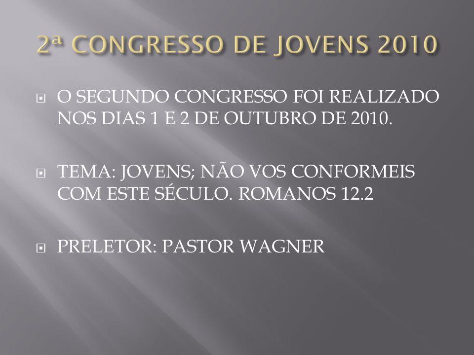 2ª CONGRESSO DE JOVENS 2010 O SEGUNDO CONGRESSO FOI REALIZADO NOS DIAS 1 E 2 DE OUTUBRO DE 2010.