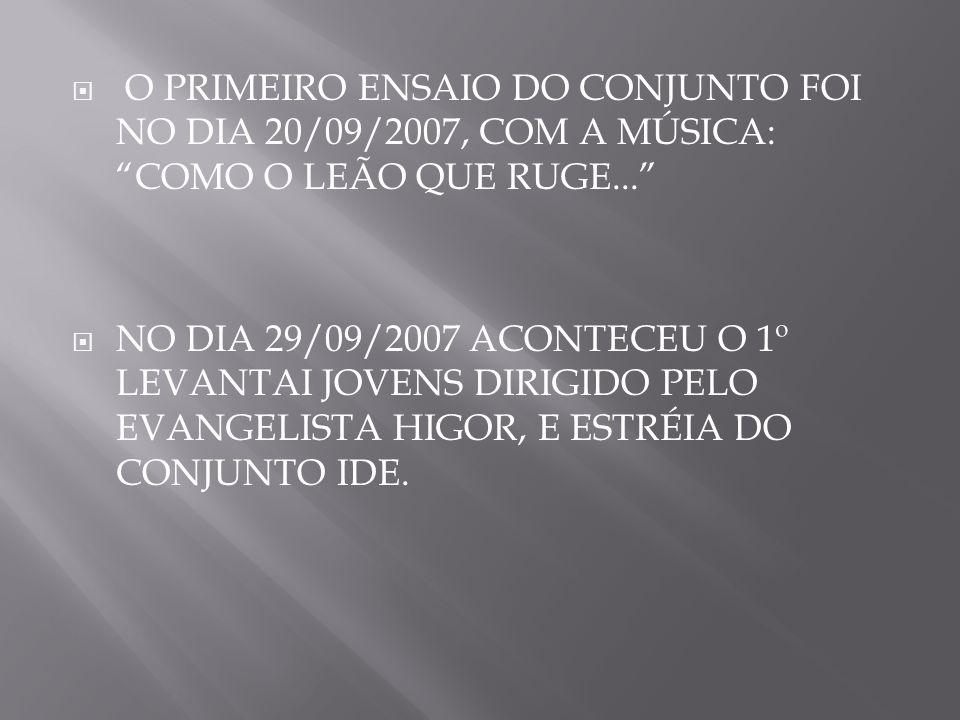 O PRIMEIRO ENSAIO DO CONJUNTO FOI NO DIA 20/09/2007, COM A MÚSICA: COMO O LEÃO QUE RUGE...
