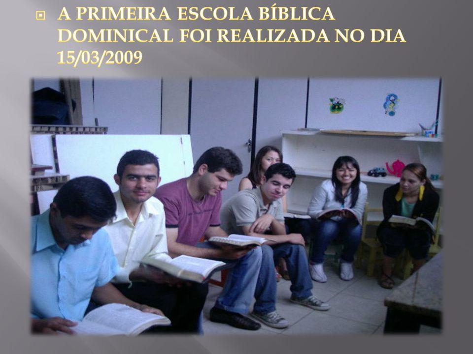 A PRIMEIRA ESCOLA BÍBLICA DOMINICAL FOI REALIZADA NO DIA 15/03/2009