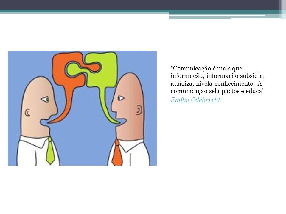 Comunicação é mais que informação; informação subsidia, atualiza, nivela conhecimento. A comunicação sela pactos e educa
