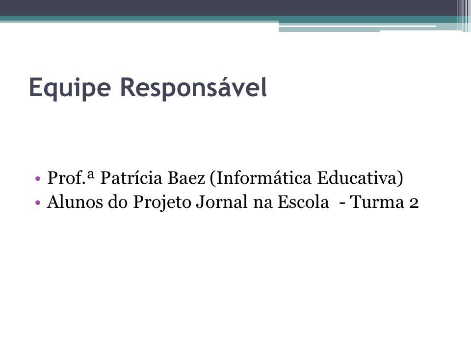 Equipe Responsável Prof.ª Patrícia Baez (Informática Educativa)