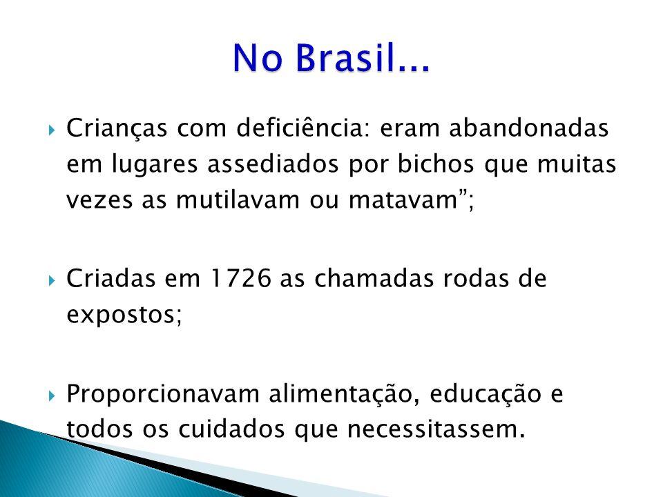 No Brasil... Crianças com deficiência: eram abandonadas em lugares assediados por bichos que muitas vezes as mutilavam ou matavam ;