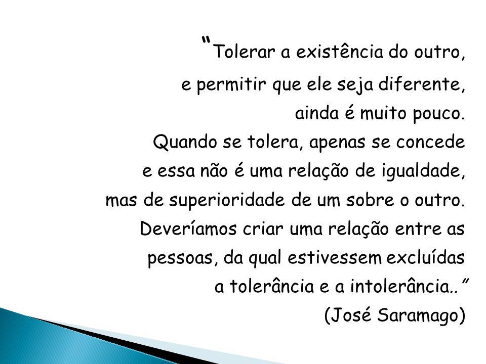 Tolerar a existência do outro, e permitir que ele seja diferente, ainda é muito pouco.