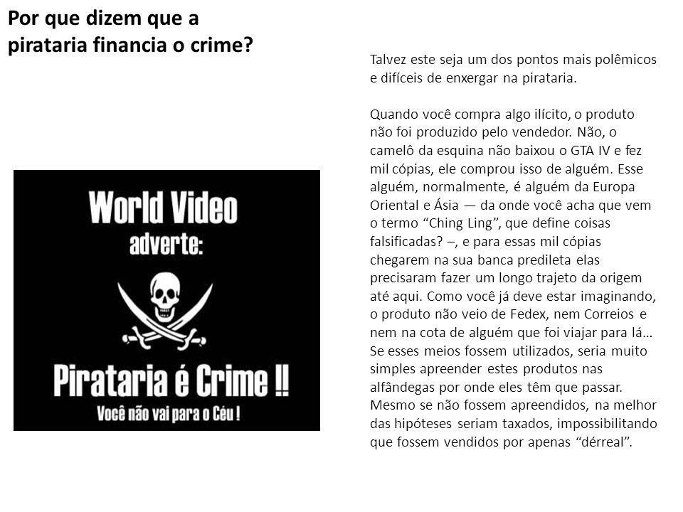 Por que dizem que a pirataria financia o crime