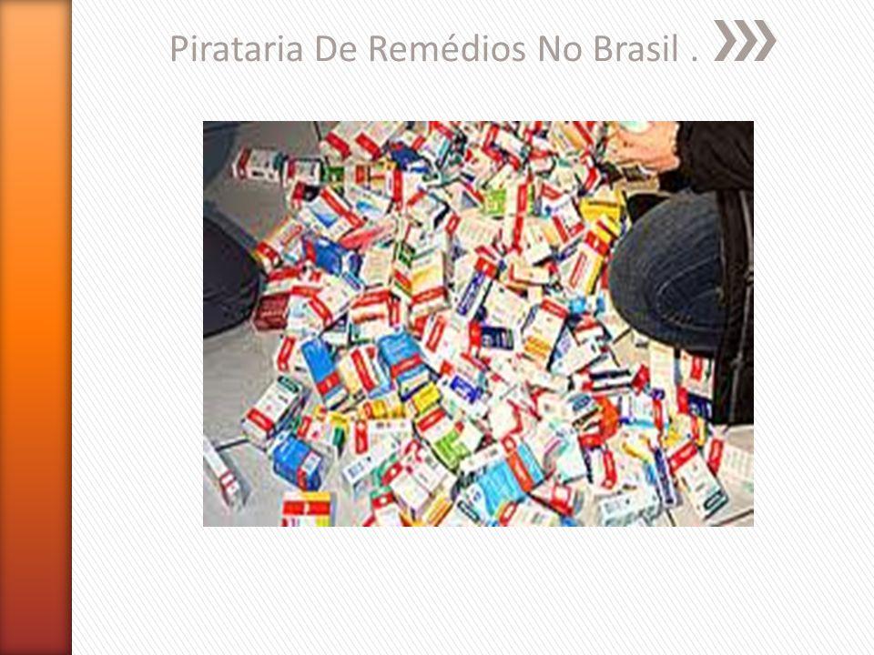 Pirataria De Remédios No Brasil .