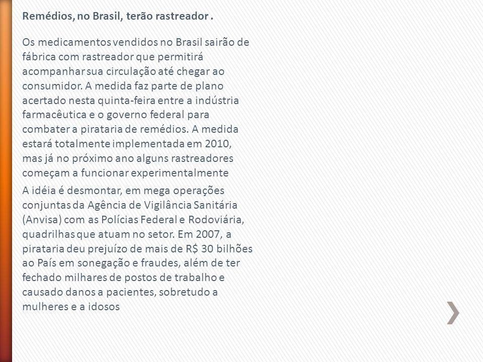 Remédios, no Brasil, terão rastreador .