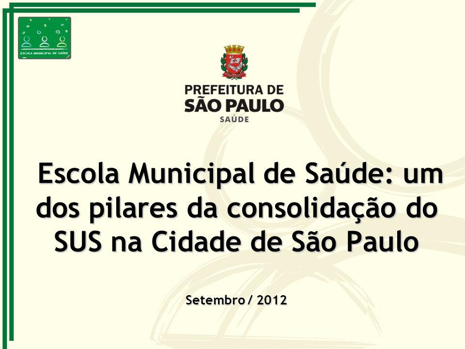 Escola Municipal de Saúde: um dos pilares da consolidação do SUS na Cidade de São Paulo Setembro / 2012