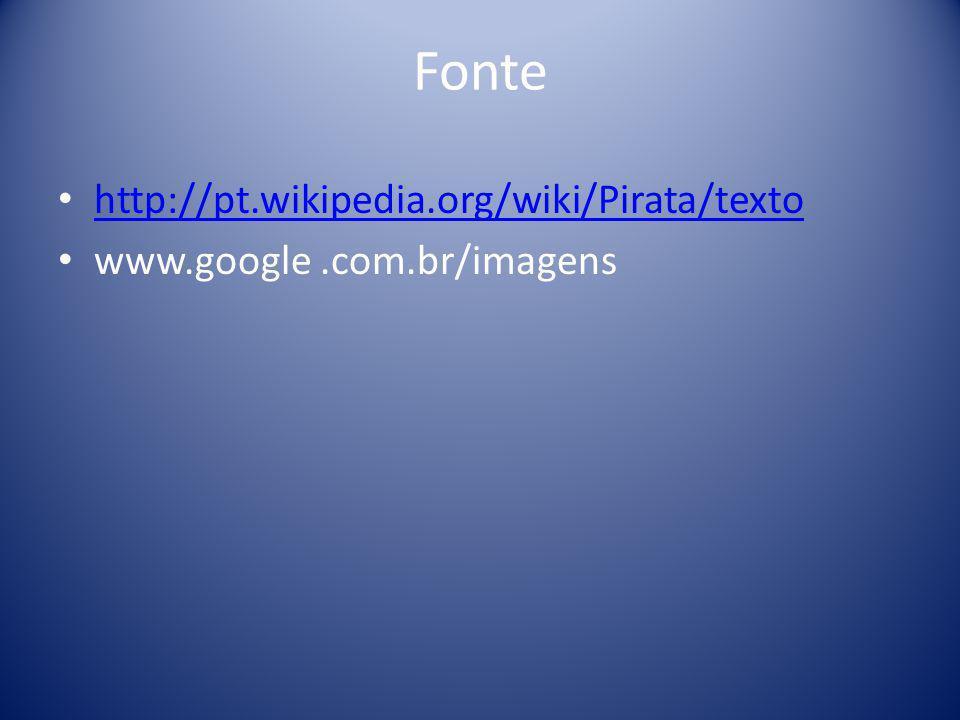 Fonte http://pt.wikipedia.org/wiki/Pirata/texto