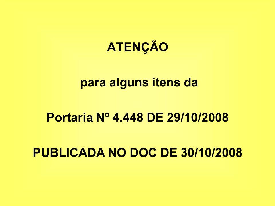 ATENÇÃO para alguns itens da Portaria Nº 4.448 DE 29/10/2008 PUBLICADA NO DOC DE 30/10/2008