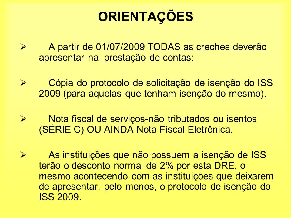 ORIENTAÇÕES A partir de 01/07/2009 TODAS as creches deverão apresentar na prestação de contas: