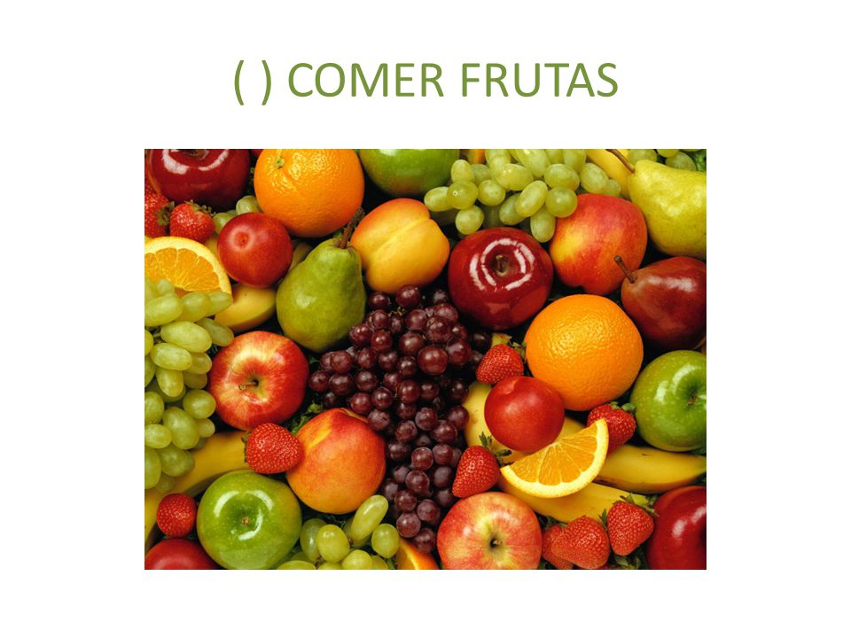 ( ) COMER FRUTAS