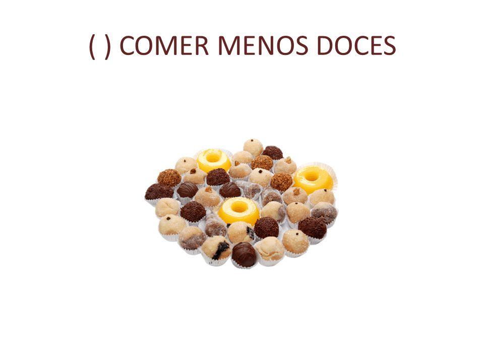 ( ) COMER MENOS DOCES