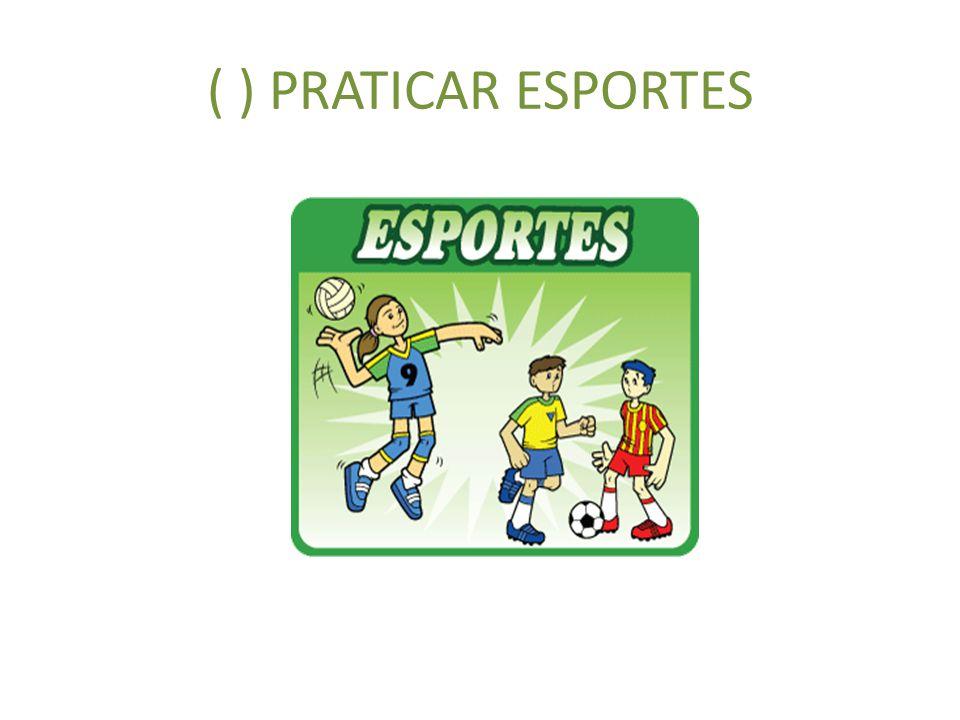 ( ) PRATICAR ESPORTES