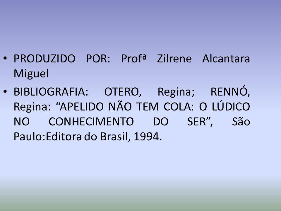 PRODUZIDO POR: Profª Zilrene Alcantara Miguel
