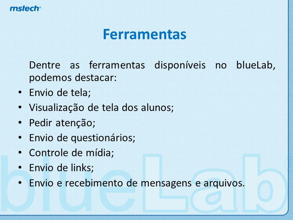 Ferramentas Dentre as ferramentas disponíveis no blueLab, podemos destacar: Envio de tela; Visualização de tela dos alunos;