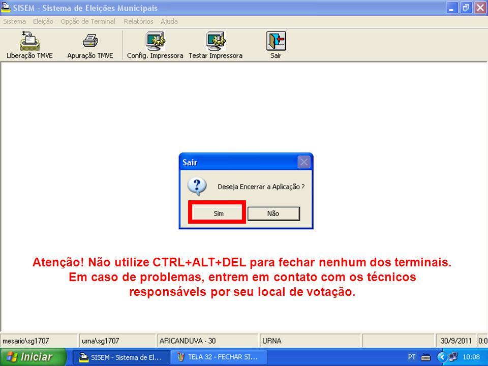 Atenção! Não utilize CTRL+ALT+DEL para fechar nenhum dos terminais.
