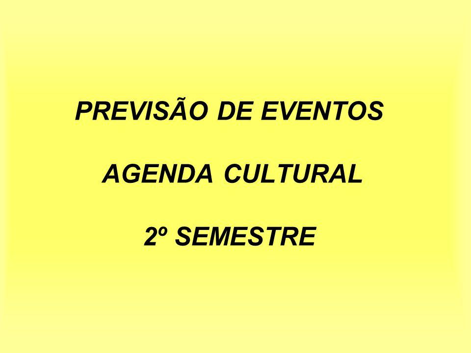 PREVISÃO DE EVENTOS AGENDA CULTURAL 2º SEMESTRE