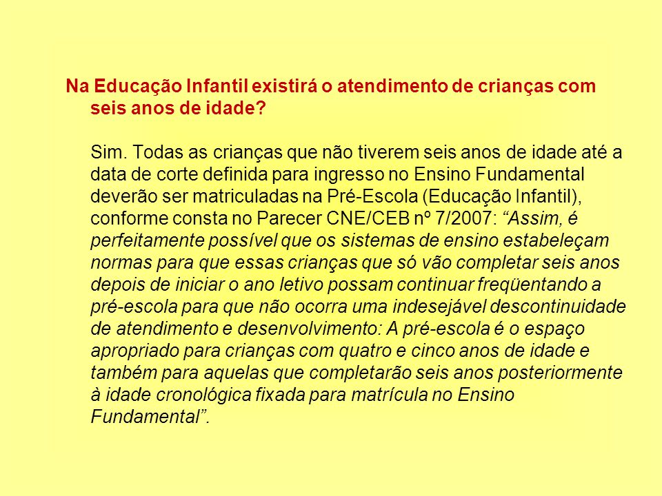 Na Educação Infantil existirá o atendimento de crianças com seis anos de idade.