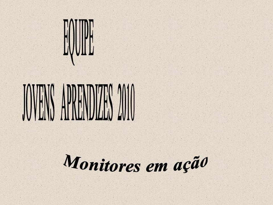 EQUIPE JOVENS APRENDIZES 2010 Monitores em ação