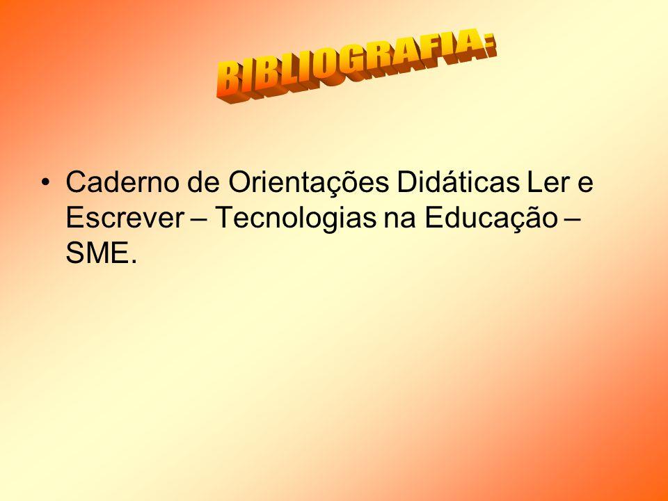 BIBLIOGRAFIA: Caderno de Orientações Didáticas Ler e Escrever – Tecnologias na Educação – SME.