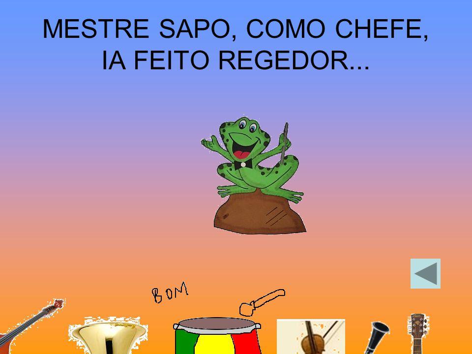 MESTRE SAPO, COMO CHEFE, IA FEITO REGEDOR...
