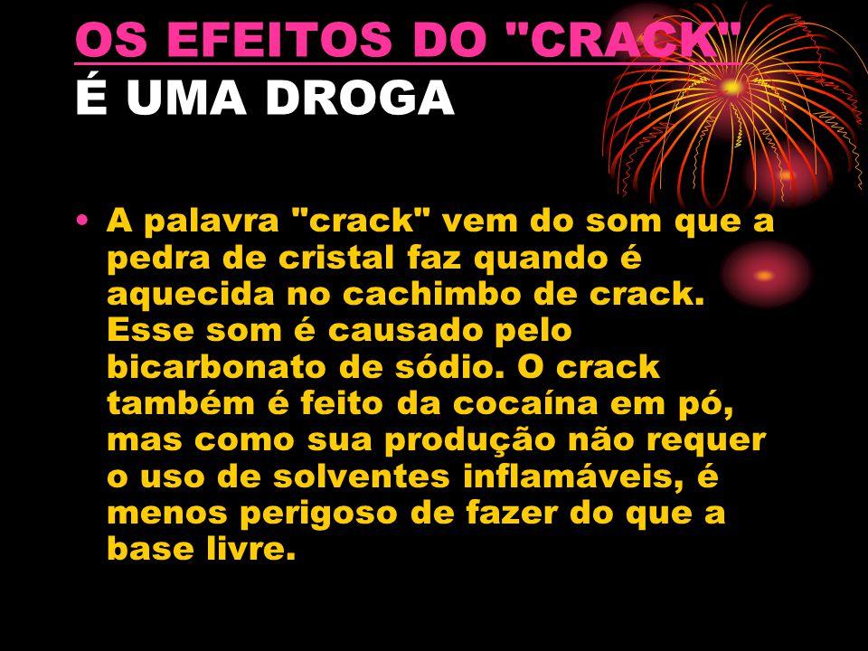 OS EFEITOS DO CRACK É UMA DROGA