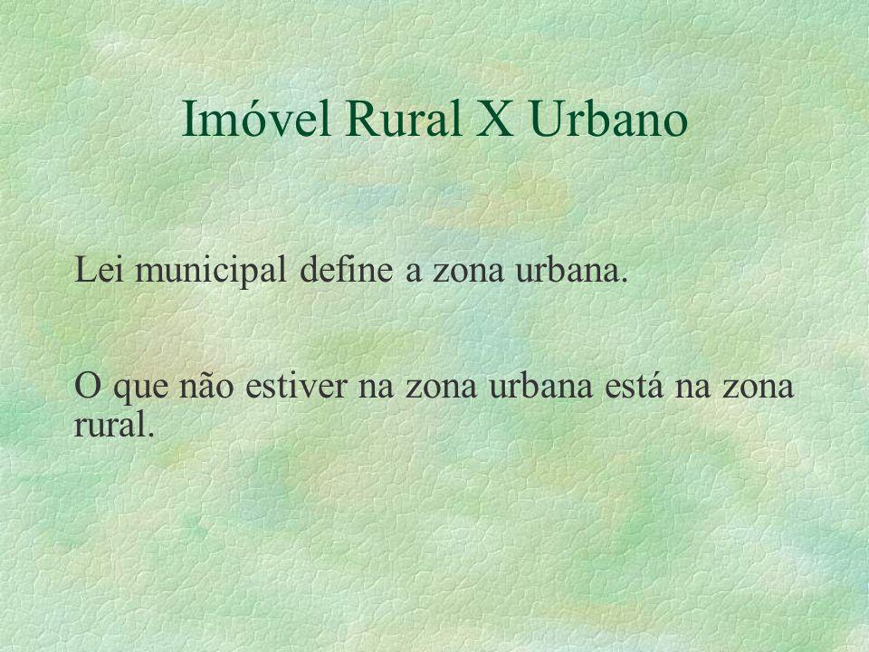 Imóvel Rural X Urbano Lei municipal define a zona urbana.