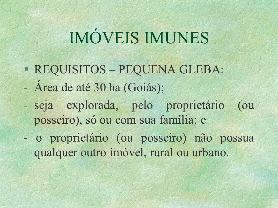 IMÓVEIS IMUNES REQUISITOS – PEQUENA GLEBA: Área de até 30 ha (Goiás);