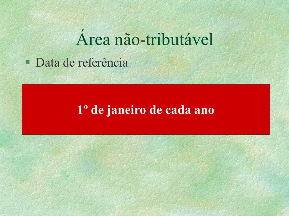 Área não-tributável Data de referência 1º de janeiro de cada ano