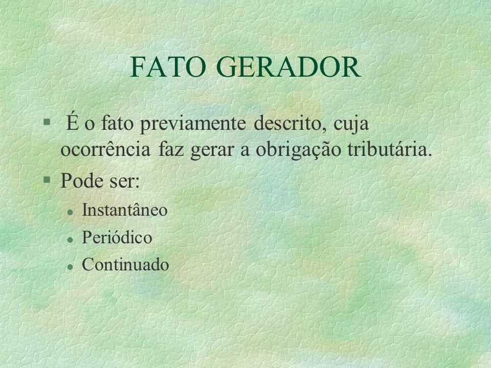 FATO GERADOR É o fato previamente descrito, cuja ocorrência faz gerar a obrigação tributária. Pode ser: