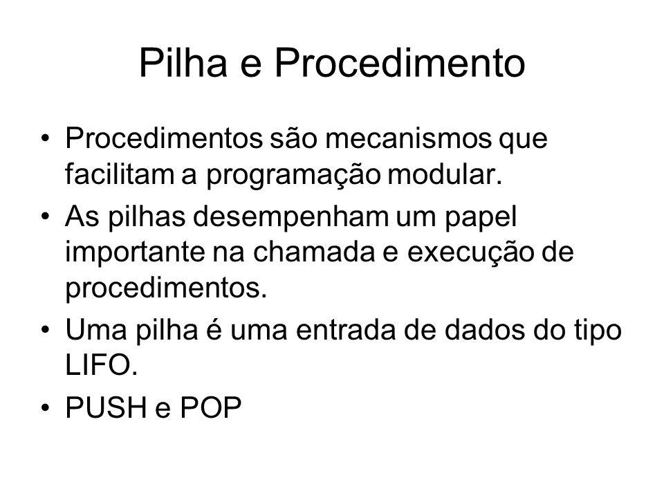 Pilha e Procedimento Procedimentos são mecanismos que facilitam a programação modular.