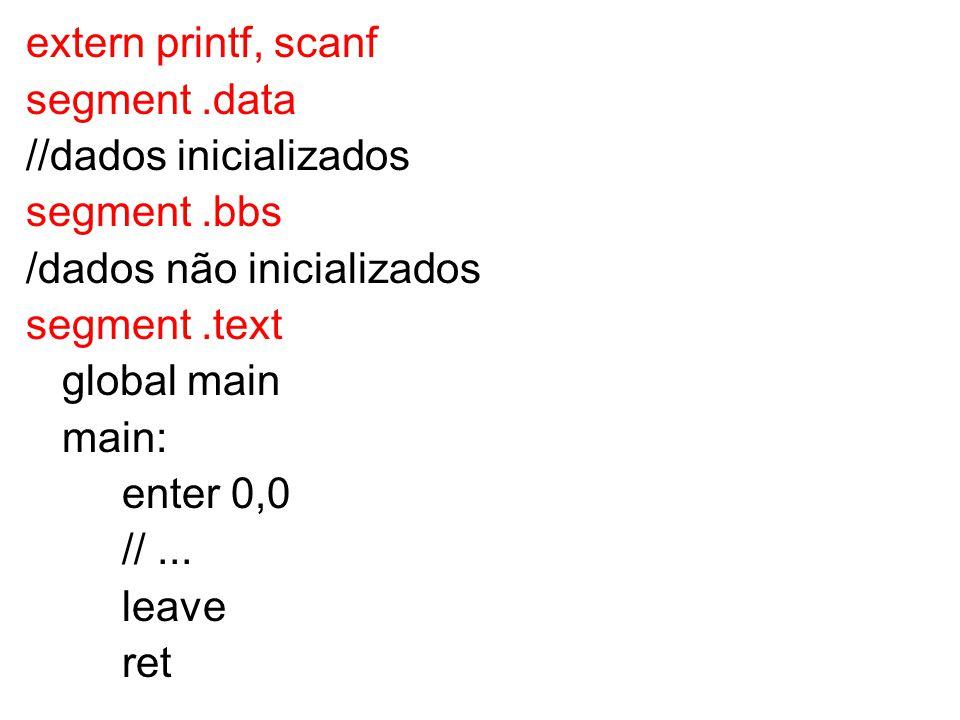 extern printf, scanf segment .data. //dados inicializados. segment .bbs. /dados não inicializados.