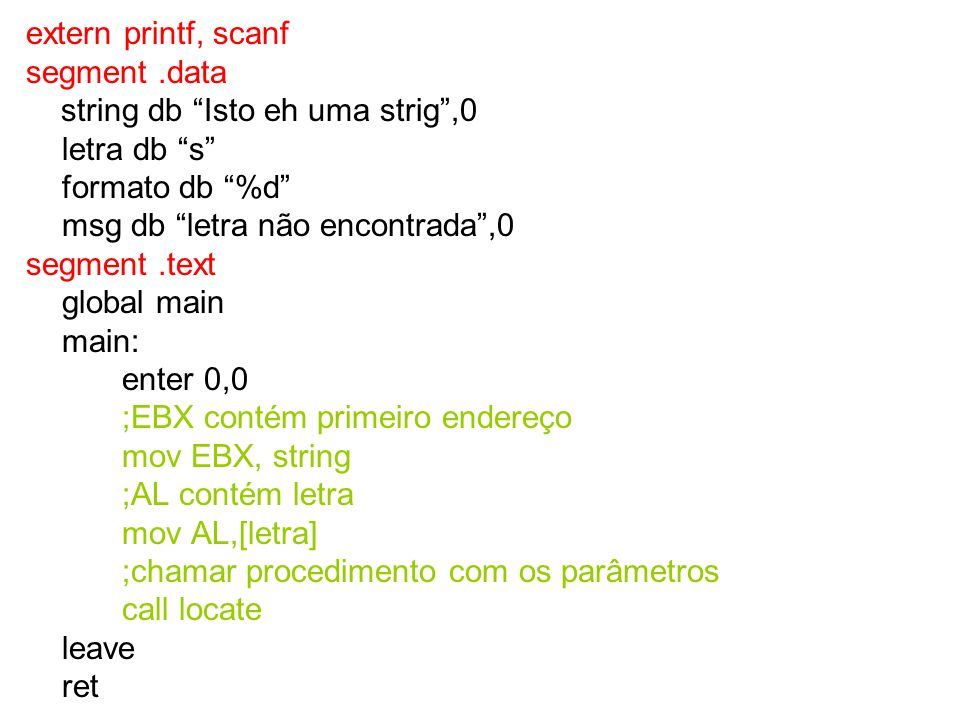 extern printf, scanf segment .data. string db Isto eh uma strig ,0. letra db s formato db %d