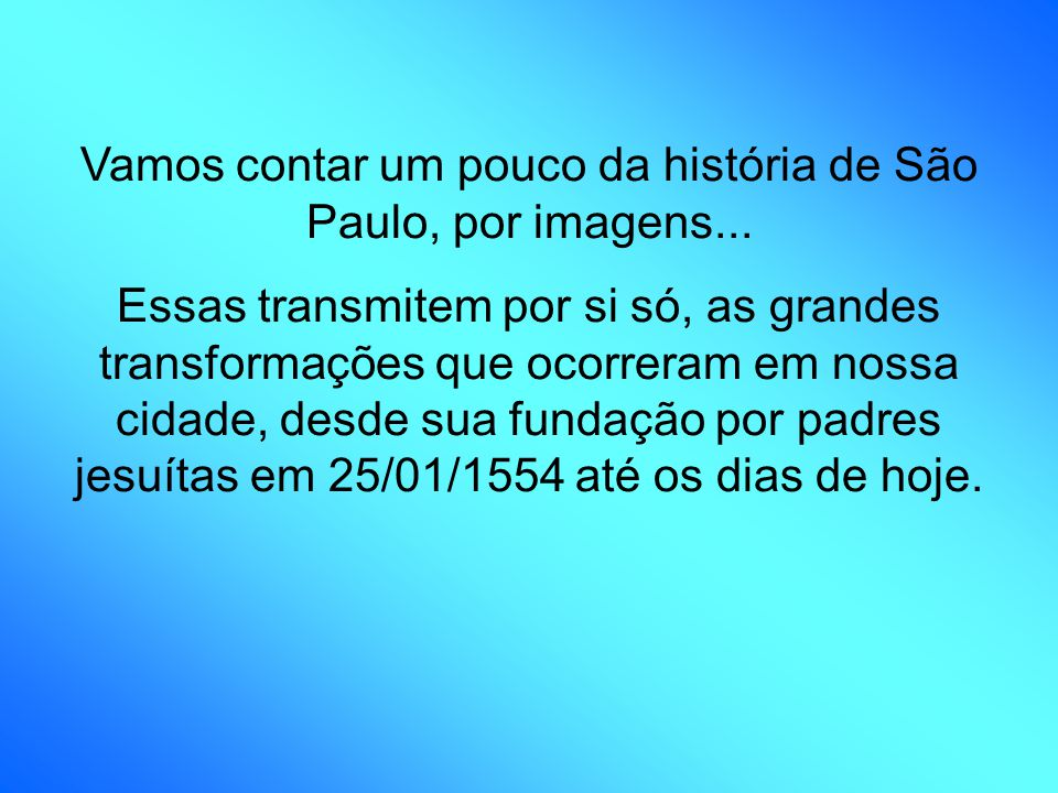 Vamos contar um pouco da história de São Paulo, por imagens...