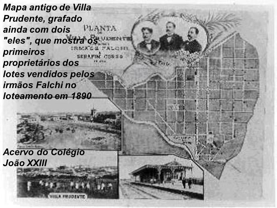 Mapa antigo de Villa Prudente, grafado ainda com dois eles , que mostra os primeiros proprietários dos lotes vendidos pelos irmãos Falchi no loteamento em 1890