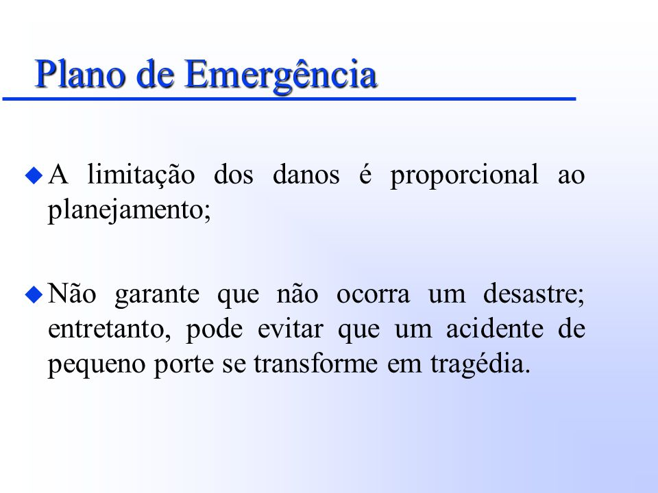 Plano de Emergência A limitação dos danos é proporcional ao planejamento;