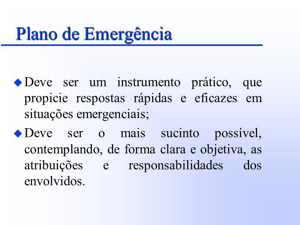 Plano de Emergência Deve ser um instrumento prático, que propicie respostas rápidas e eficazes em situações emergenciais;