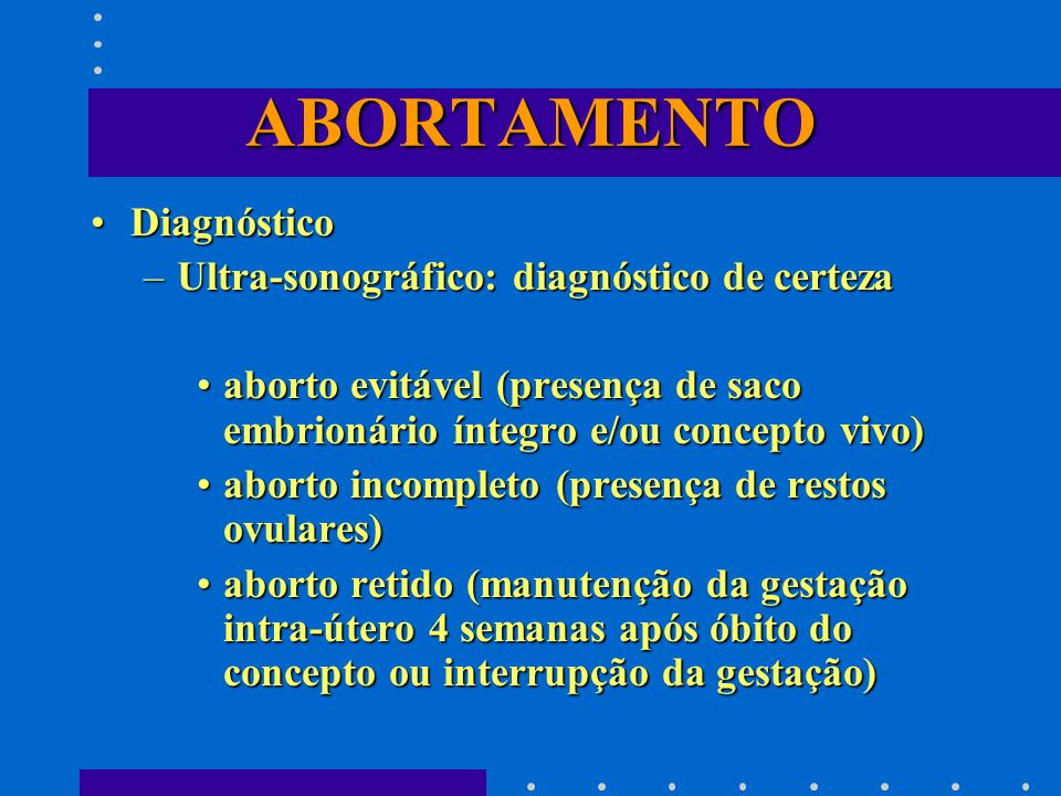 ABORTAMENTO Diagnóstico Ultra-sonográfico: diagnóstico de certeza