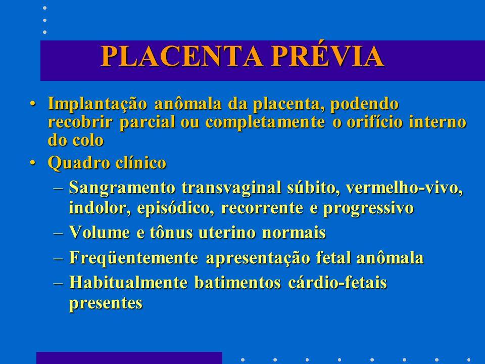 PLACENTA PRÉVIA Implantação anômala da placenta, podendo recobrir parcial ou completamente o orifício interno do colo.