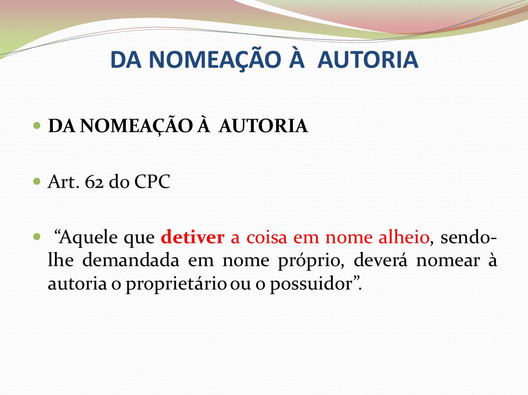 DA NOMEAÇÃO À AUTORIA DA NOMEAÇÃO À AUTORIA Art. 62 do CPC