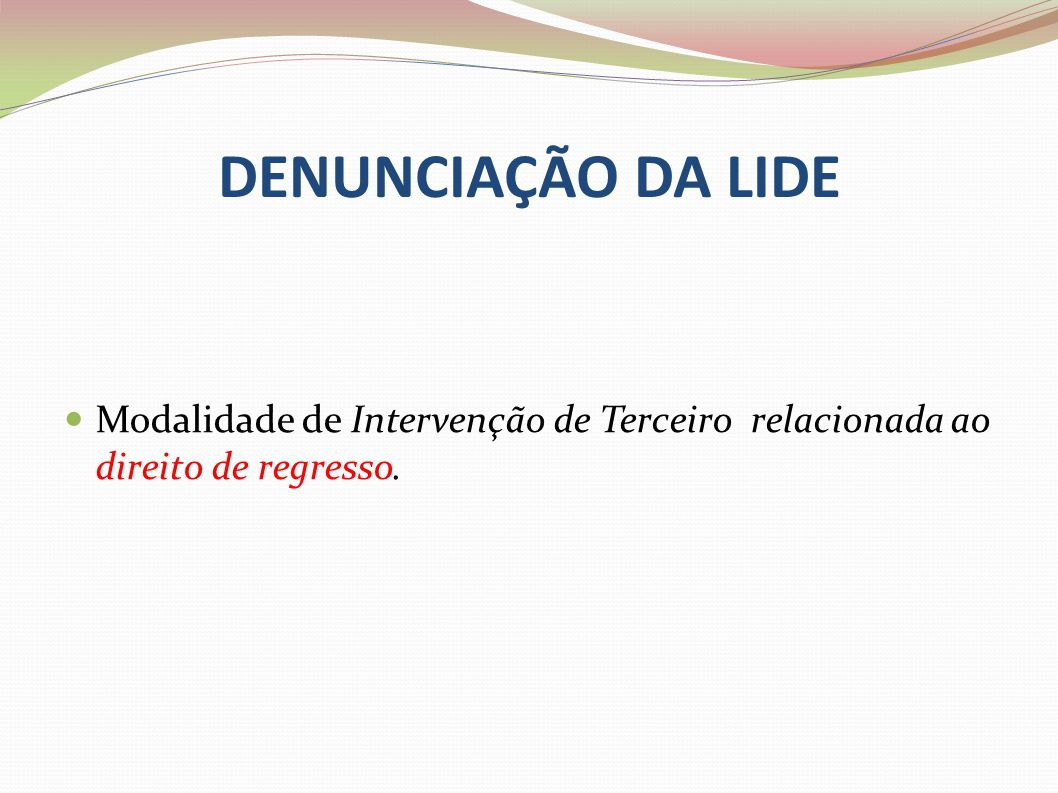 DENUNCIAÇÃO DA LIDE Modalidade de Intervenção de Terceiro relacionada ao direito de regresso.